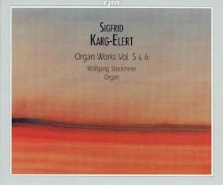 Organ Works, Vol. 5 & 6 by Sigfrid Karg-Elert ;   Wolfgang Stockmeier