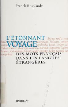 Cover of: L' etonnant voyage des mots francais dans les langues etrangeres | Franck Resplandy