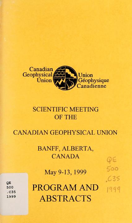 Scientific meeting of the Canadian Geophysical Union, Banff, Alberta, Canada, May 9-13, 1999 by Canadian Geophysical Union (Meeting. 1999 Banff, Alta.)