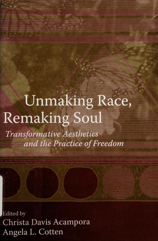 Unmaking race, remaking soul by edited by Christa Davis Acampora and Angela L. Cotten.